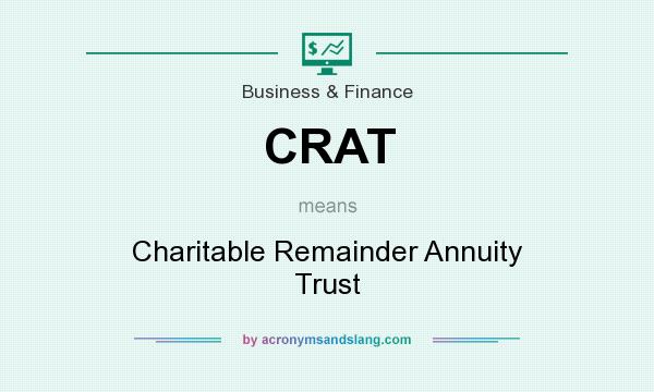 What does CRAT mean? It stands for Charitable Remainder Annuity Trust