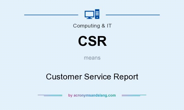 What does CSR mean? It stands for Customer Service Report