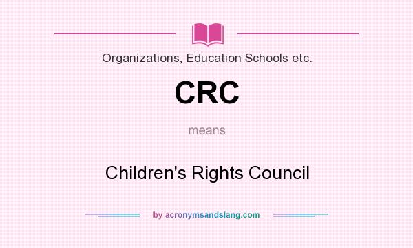 What does CRC mean? It stands for Children`s Rights Council