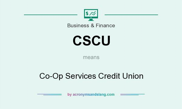 What does CSCU mean? It stands for Co-Op Services Credit Union