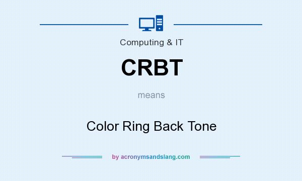What does CRBT mean? It stands for Color Ring Back Tone