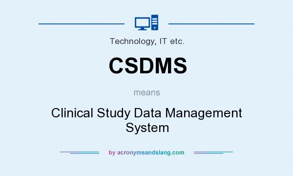 What does CSDMS mean? It stands for Clinical Study Data Management System