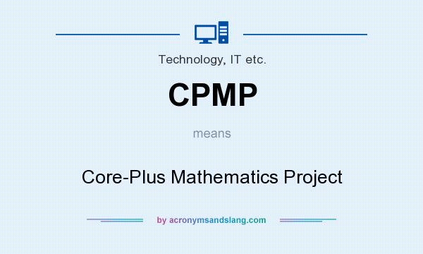 What does CPMP mean? It stands for Core-Plus Mathematics Project