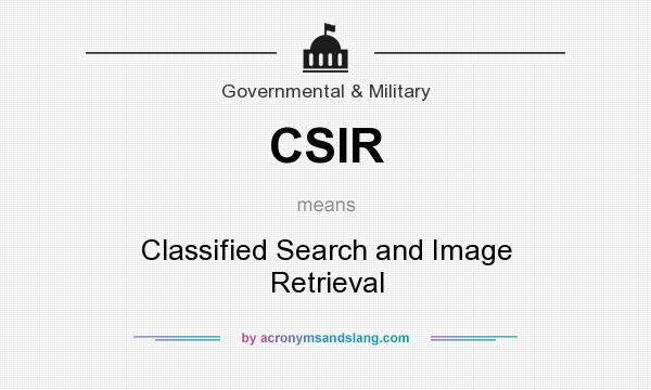 What does CSIR mean? It stands for Classified Search and Image Retrieval