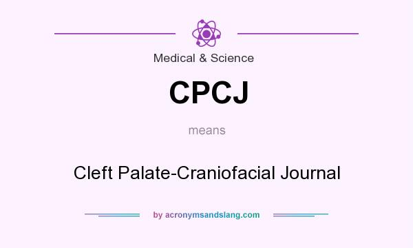 What does CPCJ mean? It stands for Cleft Palate-Craniofacial Journal