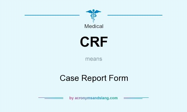 What does CRF mean? It stands for Case Report Form