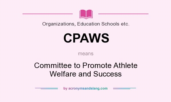 What does CPAWS mean? It stands for Committee to Promote Athlete Welfare and Success