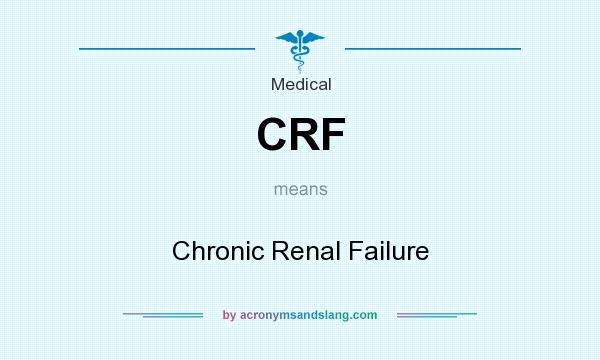 What does CRF mean? It stands for Chronic Renal Failure