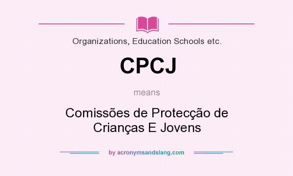 What does CPCJ mean? It stands for Comissões de Protecção de Crianças E Jovens