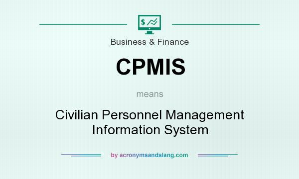 What does CPMIS mean? It stands for Civilian Personnel Management Information System