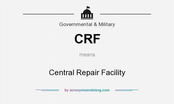 What does CRF mean? It stands for Central Repair Facility