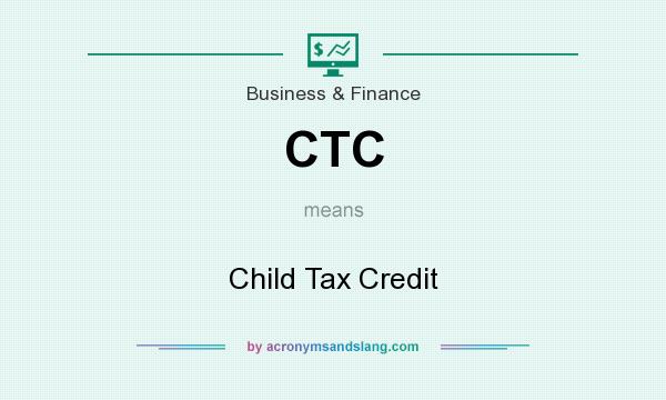 What does CTC mean? It stands for Child Tax Credit
