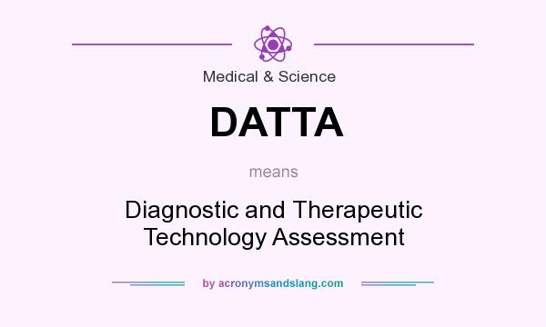 What does DATTA mean? It stands for Diagnostic and Therapeutic Technology Assessment