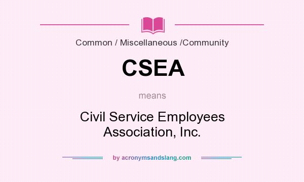 What does CSEA mean? It stands for Civil Service Employees Association, Inc.