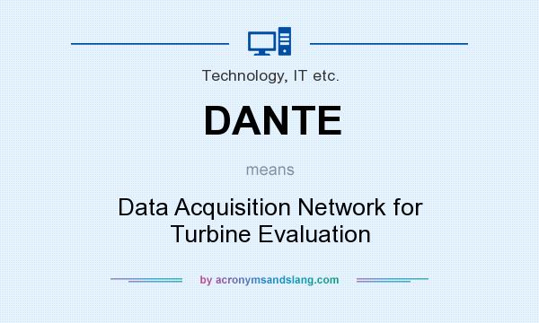 What does DANTE mean? It stands for Data Acquisition Network for Turbine Evaluation