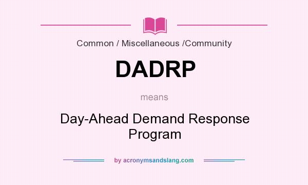What does DADRP mean? It stands for Day-Ahead Demand Response Program