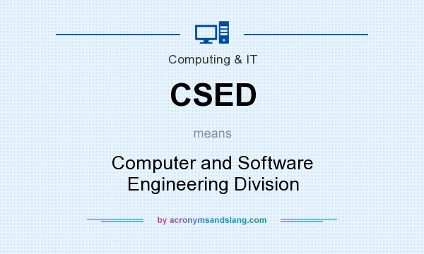 What does CSED mean? It stands for Computer and Software Engineering Division