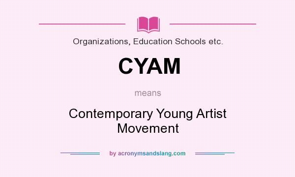 What does CYAM mean? It stands for Contemporary Young Artist Movement