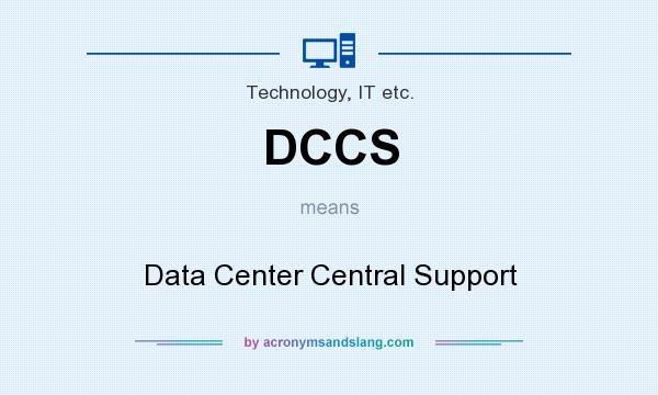 What does DCCS mean? It stands for Data Center Central Support