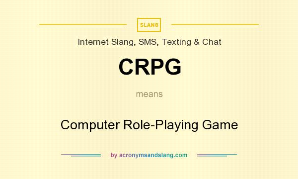 What does CRPG mean? It stands for Computer Role-Playing Game