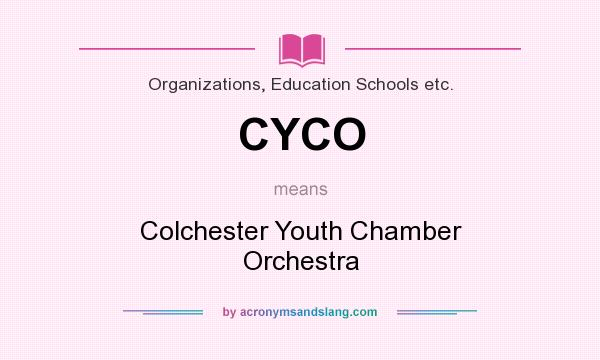 What does CYCO mean? It stands for Colchester Youth Chamber Orchestra