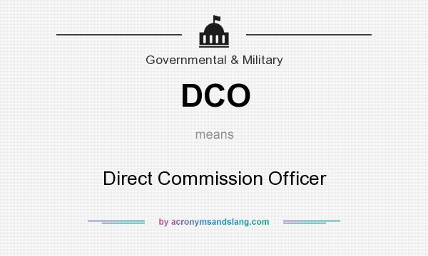 What does DCO mean? It stands for Direct Commission Officer