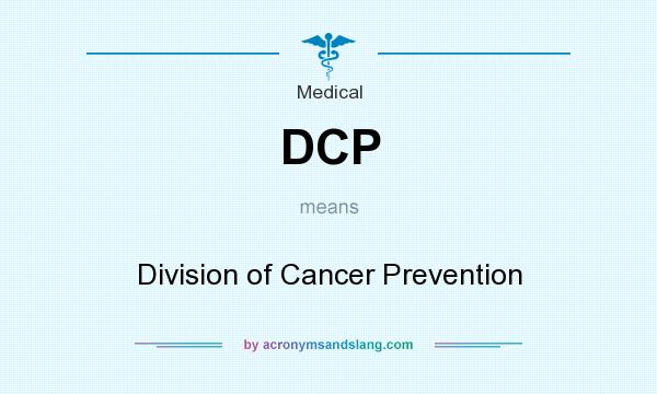 What does DCP mean? It stands for Division of Cancer Prevention