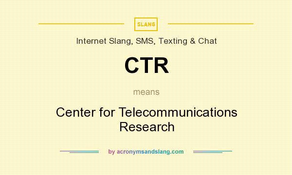 What does CTR mean? It stands for Center for Telecommunications Research