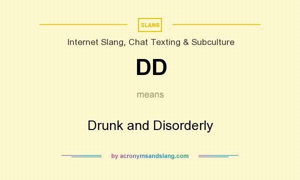 What does DD mean? It stands for Drunk and Disorderly