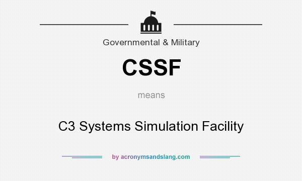 What does CSSF mean? It stands for C3 Systems Simulation Facility