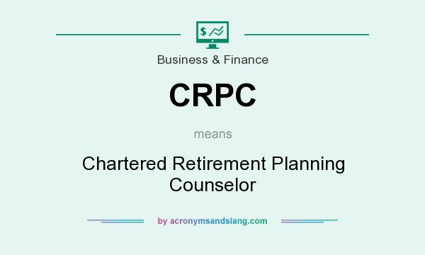 What does CRPC mean? It stands for Chartered Retirement Planning Counselor