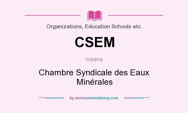 What does CSEM mean? It stands for Chambre Syndicale des Eaux Minérales