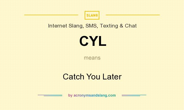 What does CYL mean? It stands for Catch You Later