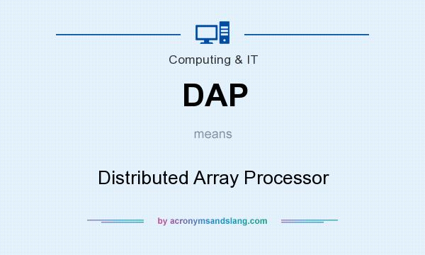 What does DAP mean? It stands for Distributed Array Processor
