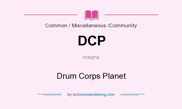 What does DCP mean? It stands for Drum Corps Planet
