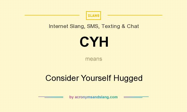 What does CYH mean? It stands for Consider Yourself Hugged