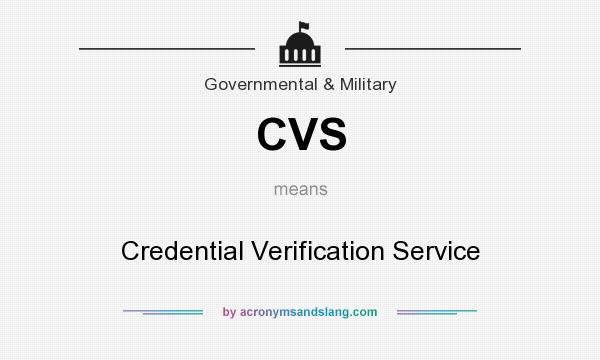 What does CVS mean? It stands for Credential Verification Service