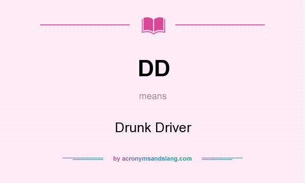 What does DD mean? It stands for Drunk Driver