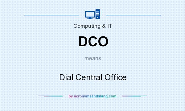 What does DCO mean? It stands for Dial Central Office