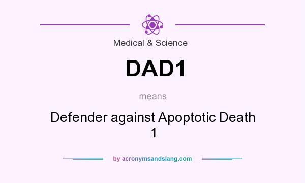 What does DAD1 mean? It stands for Defender against Apoptotic Death 1