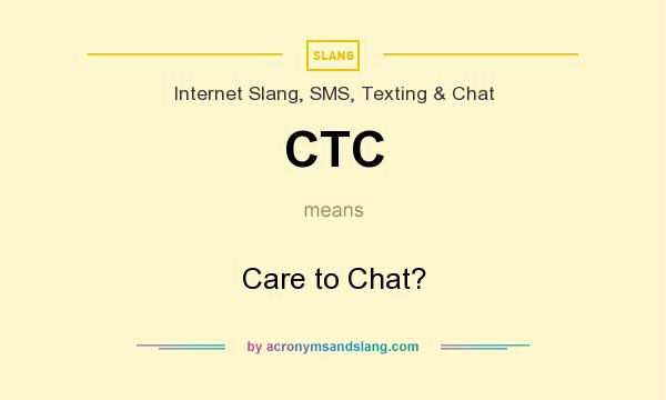 What does CTC mean? It stands for Care to Chat?