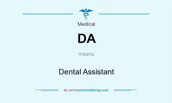 What does DA mean? It stands for Dental Assistant