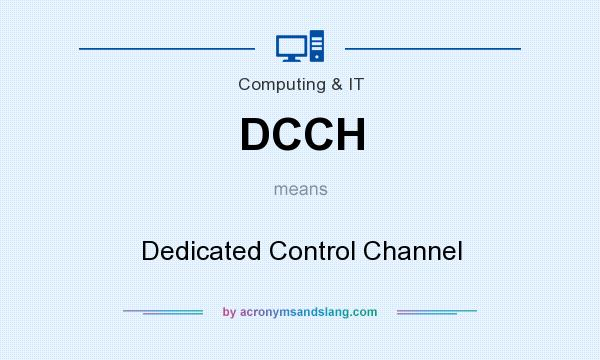 What does DCCH mean? It stands for Dedicated Control Channel