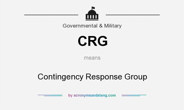 What does CRG mean? It stands for Contingency Response Group
