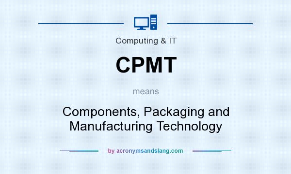 What does CPMT mean? It stands for Components, Packaging and Manufacturing Technology