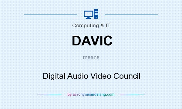 What does DAVIC mean? It stands for Digital Audio Video Council