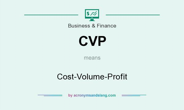What does CVP mean? It stands for Cost-Volume-Profit