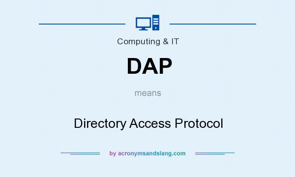 What does DAP mean? It stands for Directory Access Protocol