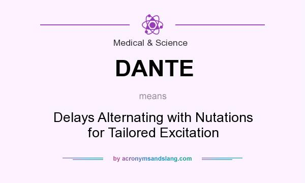 What does DANTE mean? It stands for Delays Alternating with Nutations for Tailored Excitation