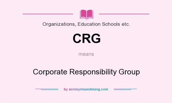 What does CRG mean? It stands for Corporate Responsibility Group